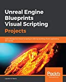 Unreal Engine Blueprints Visual Scripting Projects: Learn Blueprints Visual Scripting in UE4 by building three captivating 3D Games (English Edition)