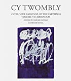 Cy Twombly - Catalogue Raisonne Of The Paintings Vol. VII Addendum