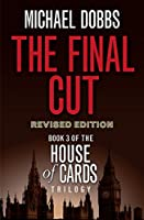 The Final Cut (House of Cards Trilogy) by Michael Dobbs(2015-01-01)