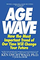 The Age Wave: How the Most Important Trend of Our Time Will Change Your Future