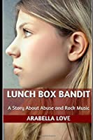 Lunch Box Bandit: A Story About Abuse and Rock Music