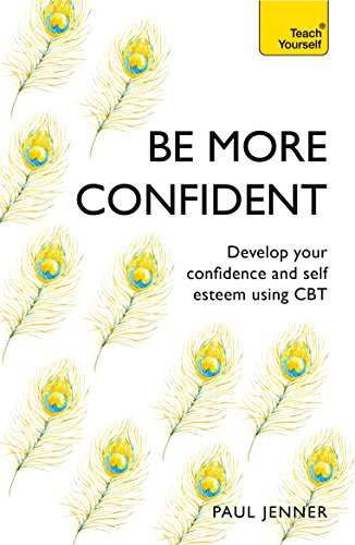 Be More Confident: Banish self-doubt, be more confident and stand out from the crowd (Teach Yourself) (English Edition)