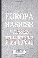 Europa Hashish Laissez Faire: Funny Fair Visitor Lined Notebook/ Blank Journal For Theme Park Traveller, Inspirational Saying Unique Special Birthday Gift Idea Personal 6x9 110 Pages