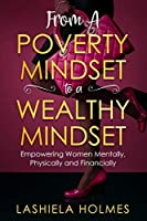 From A Poverty Mindset To A Wealthy Mindset: Empowering Women Mentally, Physically And Financially.