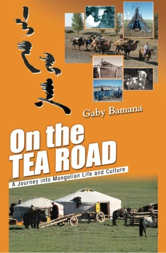 On the Tea Road: A Journey into Mongolian Life and Culture