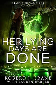 Her Lying Days Are Done (Liars and Vampires Book 5) by [Crane, Robert J., Harper, Lauren]