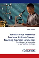 Saudi Science Preservice Teachers' Attitude Toward Teaching Practices in Sciences