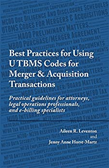 Best Practices for Using UTBMS Codes for Merger & Acquisition Transactions: Practical guidelines for attorneys, legal operations professionals, and e-billing specialists by [Leventon, Aileen, Horst-Martz, Jenny Anne]