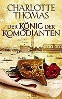 Der Koenig der Komoedianten: Historischer Roman