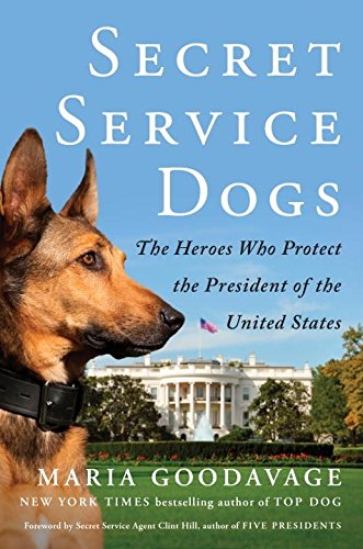 Download Secret Service Dogs: The Heroes Who Protect the President of the United States 1101984732