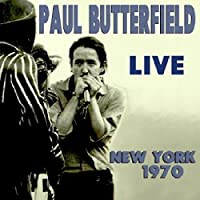 Live New York 1970 (2Cd) by Paul Butterfield Blues Band