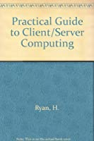 Practical Guide to Client/Server Computing