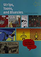 Strips, Toons, and Bluesies: Essays in Comics and Culture