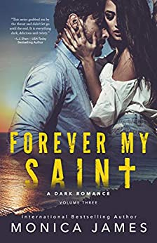Forever My Saint: All The Pretty Things Trilogy Volume 3 by [James, Monica]
