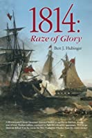 1814: Raze of Glory (War of 1812 Trilogy)
