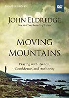 Moving Mountains: Praying with Passion, Confidence, and Authority [DVD]