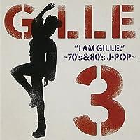 I AM GILLE.3~70's&80's J‐POP~(初回限定盤)