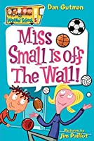 My Weird School #5: Miss Small Is off the Wall! by Dan Gutman(2005-01-04)