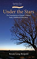Under the Stars: The Foundations of Steiner Waldorf Early Childhood Education (Hawthorn Press Early Years) by Unknown(2012-12-01)