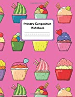 Primary Composition Notebook: Sweet Cookies. Large Personalized Handwriting Practice Paper Primary Story Notebook, Journal, Diary With Story Space for Kindergarten to 2nd Grade Elementary Students (8,5x11 Lined 110 Pages)