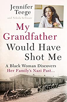 My Grandfather Would Have Shot Me: A Black Woman Discovers Her Family's Nazi Past by [Teege, Jennifer, Sellmair, Nikola]
