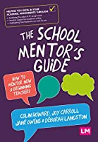The School Mentor's Guide: How to mentor new and beginning teachers