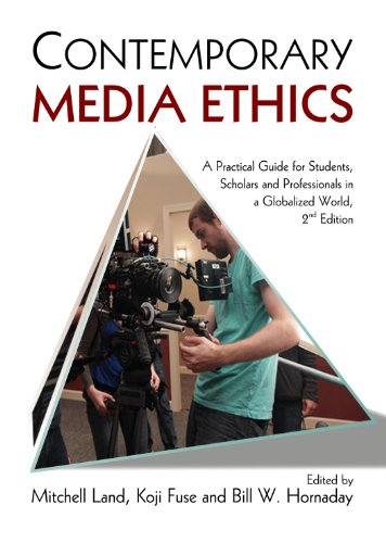 Download Contemporary Media Ethics: A Practical Guide for Students, Scholars, and Professionals in a Globalized World 098334762X
