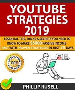 YOUTUBE STRATEGIES 2019: Essential Tips, Tricks & Secrets You Need To Know To Make $5000 Passive Income Fast With Proven Strategies In Just 30 days by [Rusell, Phillip, Morris , Daniel]