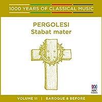 Pergolesi: Stabat Mater (1000 Years Of Classical Music, Vol 11)