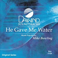 He Gave Me Water [Accompaniment/Performance Track] by Made Popular By: Mike Bowling