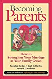 Becoming Parents: How to Strengthen Your Marriage as Your Family Grows by Pamela L. Jordan Scott M. Stanley Howard J. Markman(2001-04-09)
