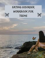 eating disorder workbook for teens: this journal will help you to work on your eating disorder and to understand that you are beautiful