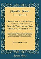 A Brief Journal of What Passed in the City of Marseilles, While It Was Afflicted with the Plague, in the Year 1720: Extracted from the Register of the Council-Chamber of the Town-House, Kept by Monsieur Pichatty de Croissainte, Counsellor and Orator of Th