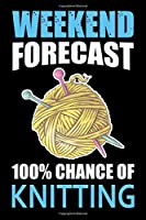Weekend Forecast 100% Chance Of Knitting: Knitting lined journal Gifts. Best Lined Journal gifts for Knitters who loves Knitting, Crocheting, Quilting.  This Funny Knit Lined journal Gifts is the perfect Lined Journal Gifts For Knitter.