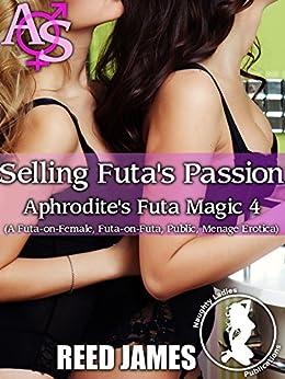 Selling Futa's Passion (Aphrodite's Futa Magic 4): (A Futa-on-Female, Futa-on-Futa, Public, Menage Erotica) by [James, Reed]