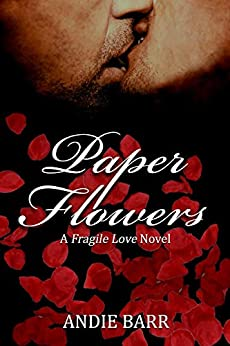 Paper Flowers (Fragile Love Book 1) by [Barr, Andie]
