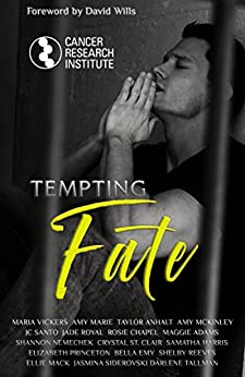 Tempting Fate: Charity Anthology Benefiting Cancer Research Institute by [Vickers, Maria, Santo, JC, McKinley, Amy, Emy, Bella, Adams, Maggie, Harris, Samatha, Princeton, Elizabeth, Tallman, Darlene, Marie, Amy, Reeves, Shelby, Anhalt, Taylor , Royal, Jade , Nemechek, Shannon , Chapel, Rosie , St.Clair, Crystal , Mack, Ellie , Siderovski, Jasmina ]