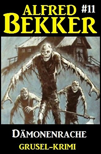 Alfred Bekker Grusel-Krimi #11: Dämonenrache (German Edition)