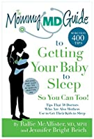 The Mommy MD Guide to Getting Your Baby to Sleep So You Can Too!: More Than 400 Tips That 38 Doctors Use to Get Their Kids to Sleep - So You Can Too! (Mommy MD Guides)