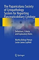 The Papanicolaou Society of Cytopathology System for Reporting Pancreaticobiliary Cytology: Definitions, Criteria and Explanatory Notes by Martha Bishop Pitman Lester James Layfield(2015-05-31)