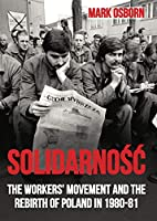 Solidarnosc: The Workers' Movement and the Rebirth of Poland in 1980-1