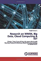 Research on WMSN, Big Data, Cloud Computing & IOT: Cluster, Trust, Fuzzy & Security aware Multi-path Routing Protocol & Malicious Node Detection System in WMSN & IOT