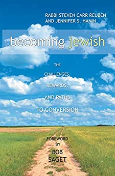 Becoming Jewish: The Challenges, Rewards, and Paths to Conversion by [Reuben, Rabbi Steven Carr, Hanin, Jennifer S.]