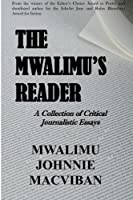 The Mwalimu's Reader: A Collection of Critical Journalistic Essays