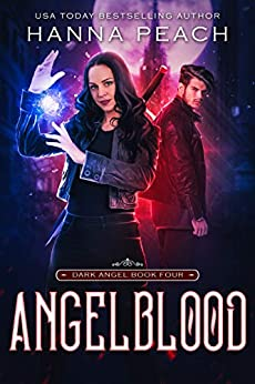 Angelblood: A New Adult Urban Fantasy (Dark Angel Saga Book 4) by [Peach, Hanna]