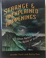 Strange & Unexplained Happenings: When Nature Breaks the Rules of Science