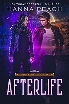 Afterlife: A New Adult Urban Fantasy (Dark Angel Saga Book 6) by [Peach, Hanna]