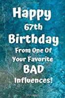 Happy 67th Birthday From One Of Your Favorite Bad Influences!: Favorite Bad Influence 67th Birthday Card Quote Journal / Notebook / Diary / Greetings / Appreciation Gift (6 x 9 - 110 Blank Lined Pages)