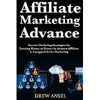 Affiliate Marketing Advance: Secrets Marketing Strategies for Earning Money at Home via Amazon Affiliate & Untapped Niche Marketing (English Edition)