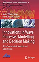Innovations in Wave Processes Modelling and Decision Making: Grid-Characteristic Method and Applications (Smart Innovation, Systems and Technologies)